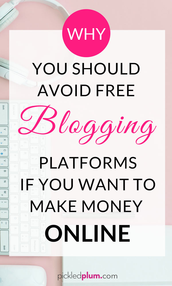 Why You Should Avoid Free Blogging Platforms If You Want To